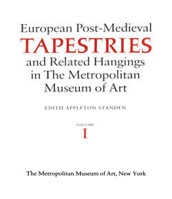 European Post Medieval Tapestries and Related Hangings in The Metropolitan Museum of Art Volumes I and II