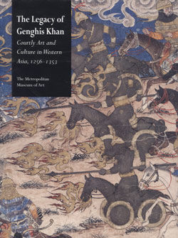 Legacy of Genghis Khan Courtly Art and Culture in Western Asia 1256 1353
