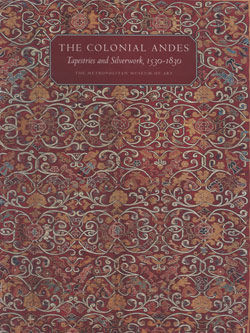 Colonial Andes Tapestries and Silverwork 1530 1830