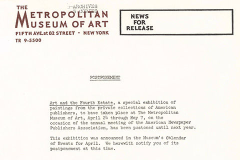 An official, typed, Museum press release announcing the postponement of the exhibitoin: Art and the Fourth Estate