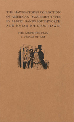 Hawes Stokes Collection of American Daguerreotypes by Albert Sands Southworth and Josiah Johnson Hawes