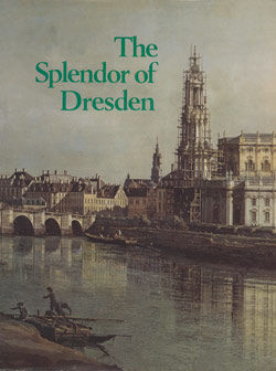 Splendor of Dresden Five Centuries of Art Collecting