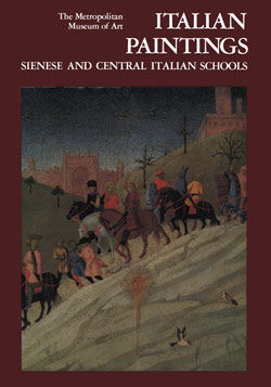 Italian Paintings A Catalogue of the Collection of The Metropolitan Museum of Art Vol 3 Sienese and Central Italian Schools