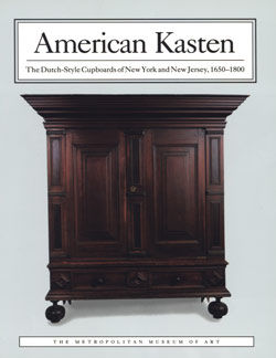 American Kasten The Dutch Style Cupboards of New York and New Jersey 1650 1800