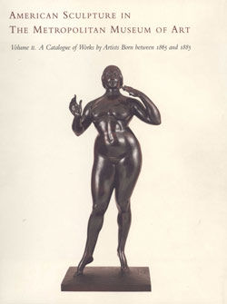 American Sculpture in The Metropolitan Museum of Art Vol 2 A Catalogue of Works by Artists Born between 1865 and 1885
