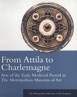 From Attila to Charlemagne Arts of the Early Medieval Period in The Metropolitan Museum of Art