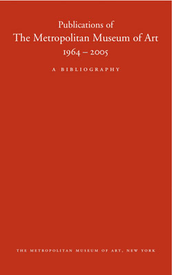Publications of The Metropolitan Museum of Art 1964 2005 A Bibliography