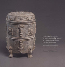 Cultural Convergence in the Northern Qi Period A Flamboyant Chinese Ceramic Container a research monograph