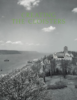 Creating the Cloisters The Metropolitan Museum of Art Bulletin v 70 no 4 Spring 2013