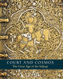 Court and Cosmos The Great Age of the Seljuqs