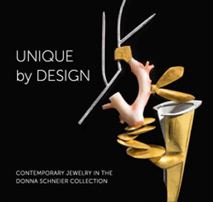 Unique by Design: Contemporary Jewelry in the Donna Schneier Collection by Suzanne Ramljak