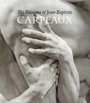 The Passions of Jean-Baptiste Carpeaux by James David Draper and Edouard Papet
