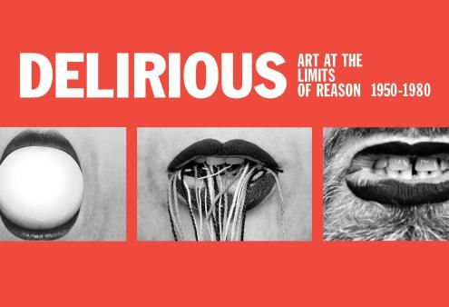 Delirious: Art and the Limits of Reason, 1950–1980