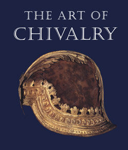 The Art of Chivalry: European Arms and Armor from The