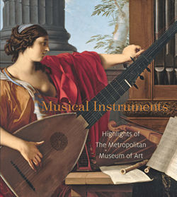 Musical Instruments Highlights Of The Metropolitan Museum Of Art Metpublications The Metropolitan Museum Of Art