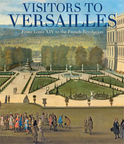 Visitors to Versailles From Louis XIV to the French Revolution