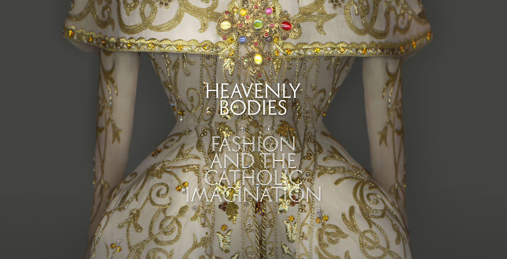 18cbf39b948 Heavenly Bodies  Fashion and the Catholic Imagination. At The Met Fifth  Avenue and The Met Cloisters. May 10–October 8