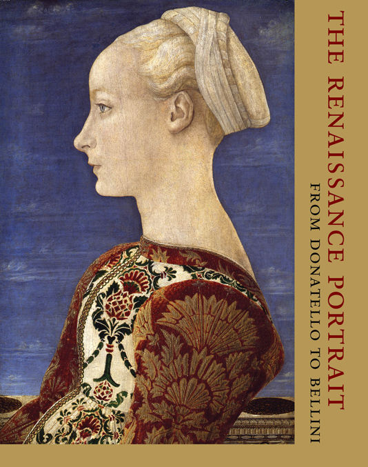 The Renaissance Portrait: From Donatello to Bellini