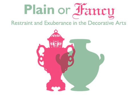 Plain or Fancy: Restraint and Exuberance in the Decorative Arts