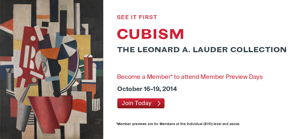 See It First | Cubism: The Leonard A. Lauder Collection | Become a Member to attend Member Preview Days, October 16-19, 2014 | Join Today