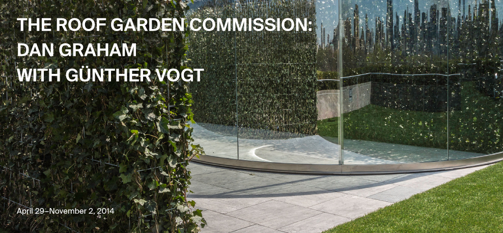 The Roof Garden Commission: Dan Graham with Gunther Vogt (August 29-November 2, 2014)