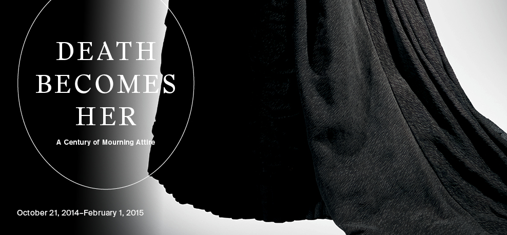 Death Becomes Her | A Century of Mourning Attire | October 21, 2014–February 1, 2015