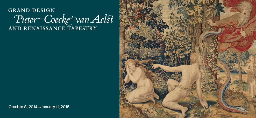 Grand Design: Pieter Coecke van Aelst and Renaissance Tapestry | October 8, 2014-January 11, 2015