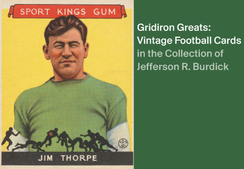 Gridiron Greats: Vintage Football Cards in the Collection of Jefferson R. Burdick