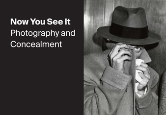Now You See It: Photography and Concealment (March 31–September 1, 2014)
